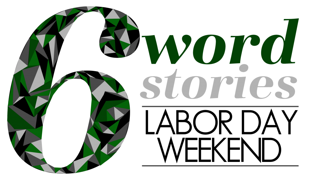 Six Word Stories - Labor Day Weekend