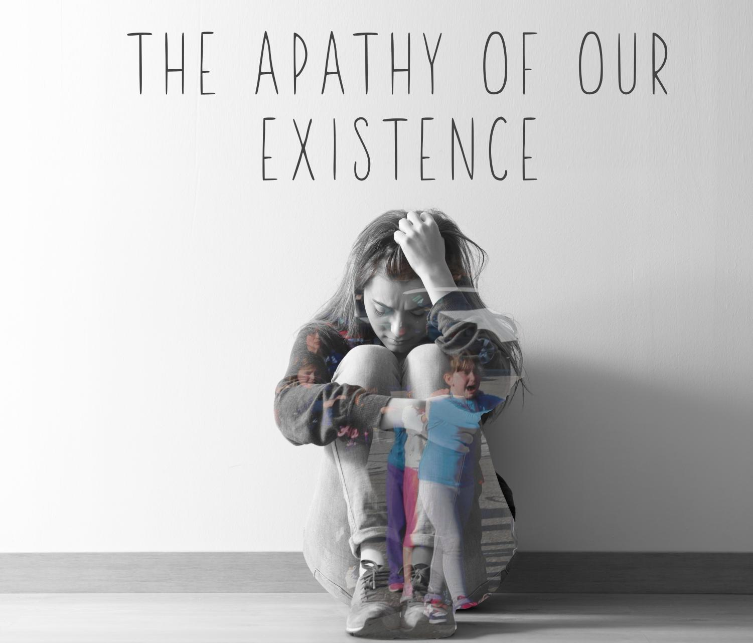 Opinion- The Apathy of Our Existence
